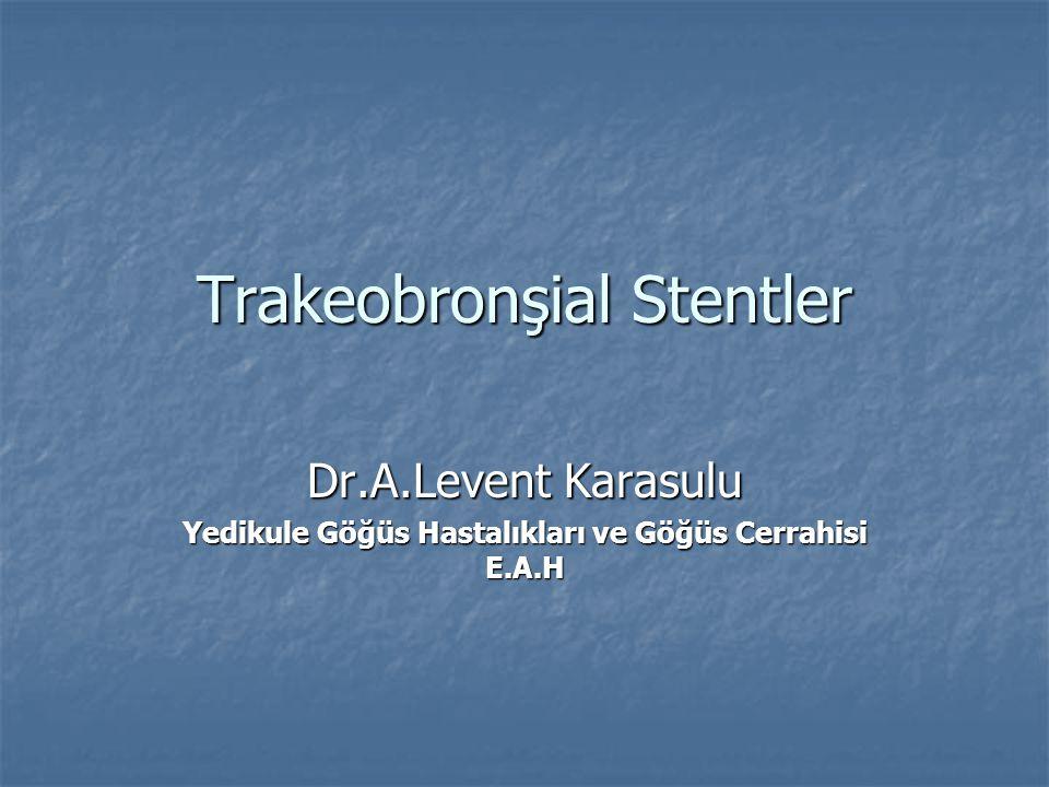 Trakeobronşial Stentler Dr.A.Levent Karasulu Yedikule Göğüs Hastalıkları ve Göğüs Cerrahisi E.A.H