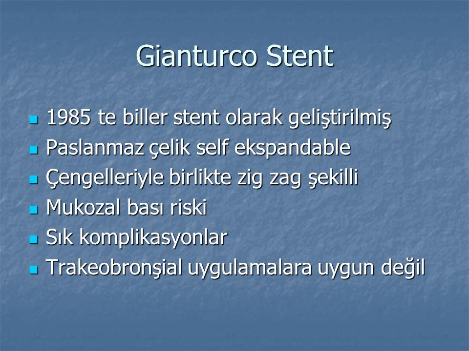 Gianturco Stent 1985 te biller stent olarak geliştirilmiş 1985 te biller stent olarak geliştirilmiş Paslanmaz çelik self ekspandable Paslanmaz çelik s