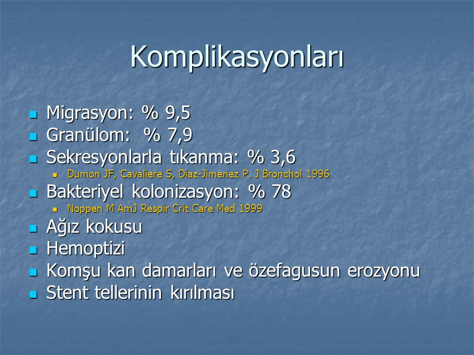 Komplikasyonları Migrasyon: % 9,5 Migrasyon: % 9,5 Granülom: % 7,9 Granülom: % 7,9 Sekresyonlarla tıkanma: % 3,6 Sekresyonlarla tıkanma: % 3,6 Dumon J