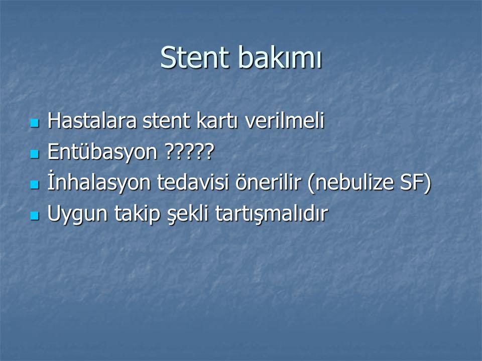Stent bakımı Hastalara stent kartı verilmeli Hastalara stent kartı verilmeli Entübasyon ????? Entübasyon ????? İnhalasyon tedavisi önerilir (nebulize