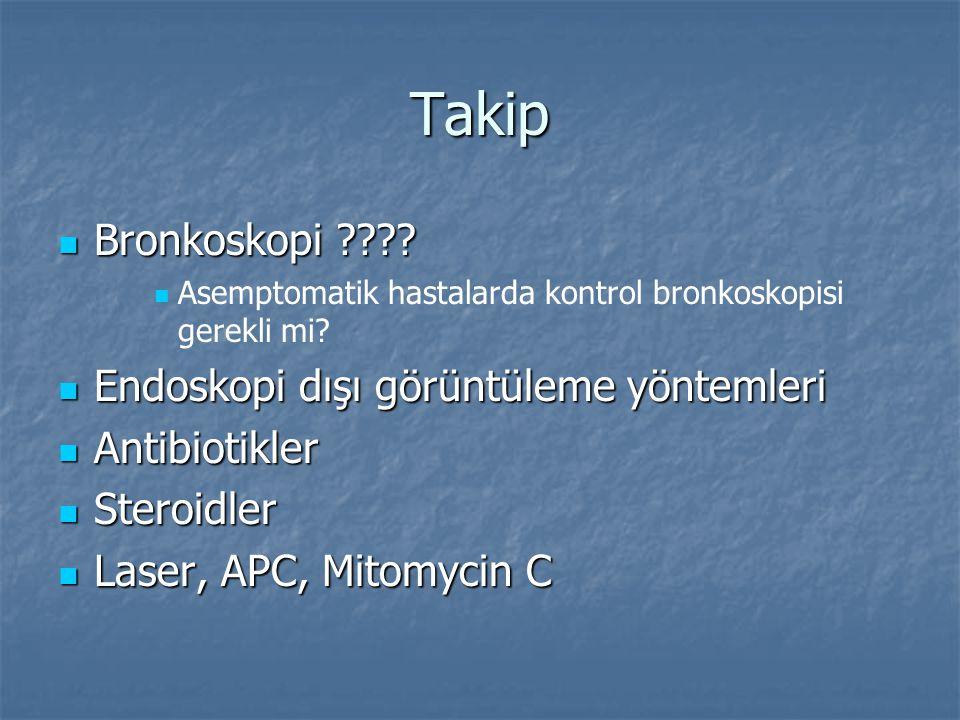 Takip Bronkoskopi ???? Bronkoskopi ???? Asemptomatik hastalarda kontrol bronkoskopisi gerekli mi? Endoskopi dışı görüntüleme yöntemleri Endoskopi dışı