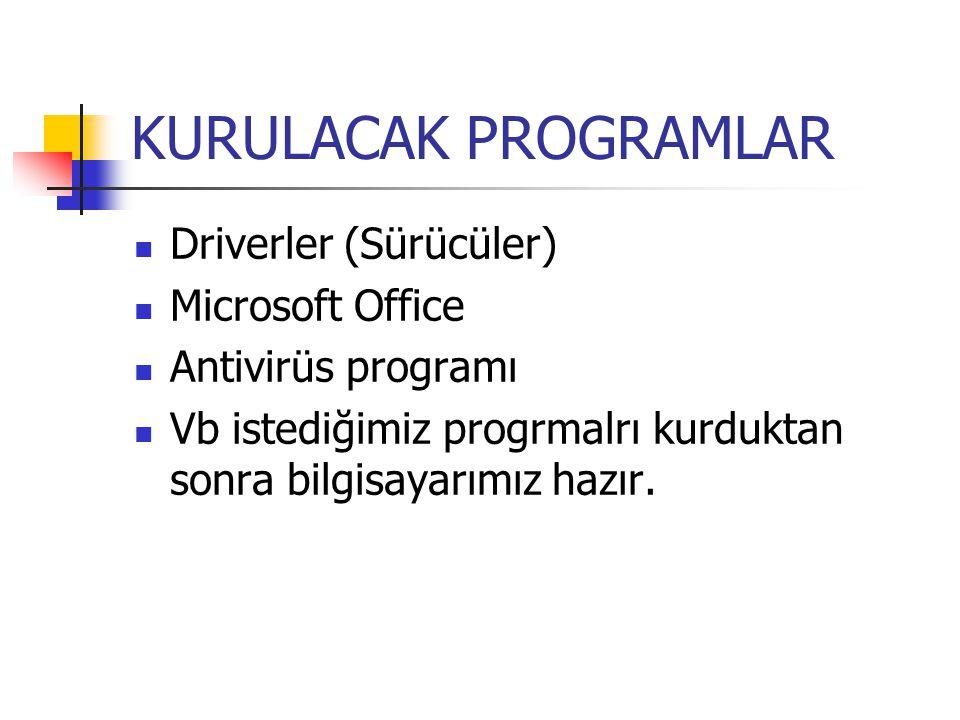 KURULACAK PROGRAMLAR Driverler (Sürücüler) Microsoft Office Antivirüs programı Vb istediğimiz progrmalrı kurduktan sonra bilgisayarımız hazır.