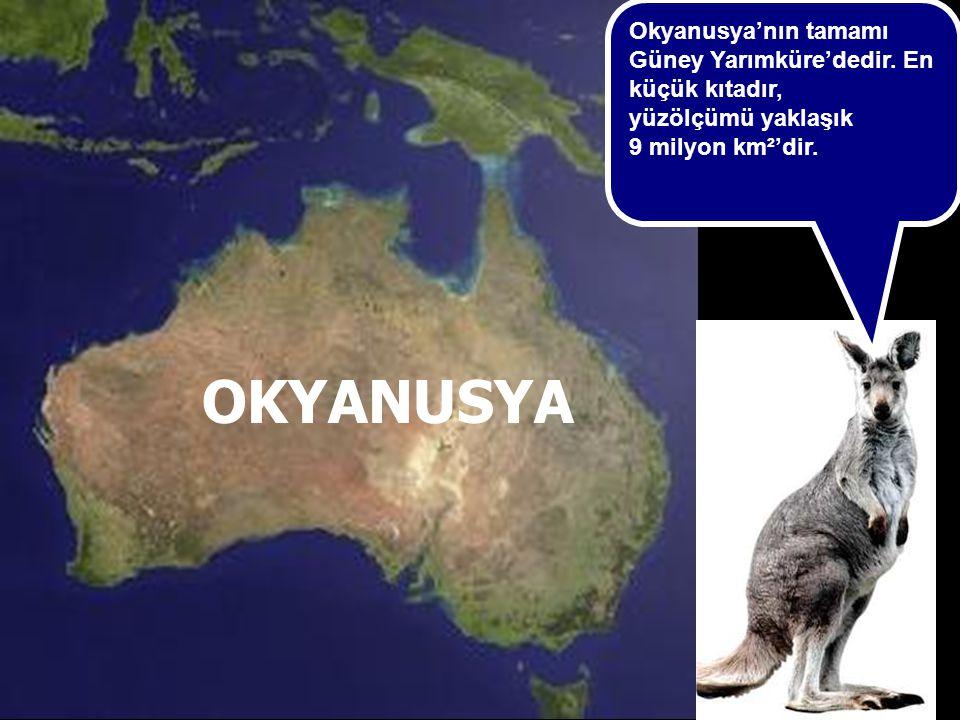 sunuindir.blogspot.com OKYANUSYA Okyanusya'nın tamamı Güney Yarımküre'dedir. En küçük kıtadır, yüzölçümü yaklaşık 9 milyon km²'dir.