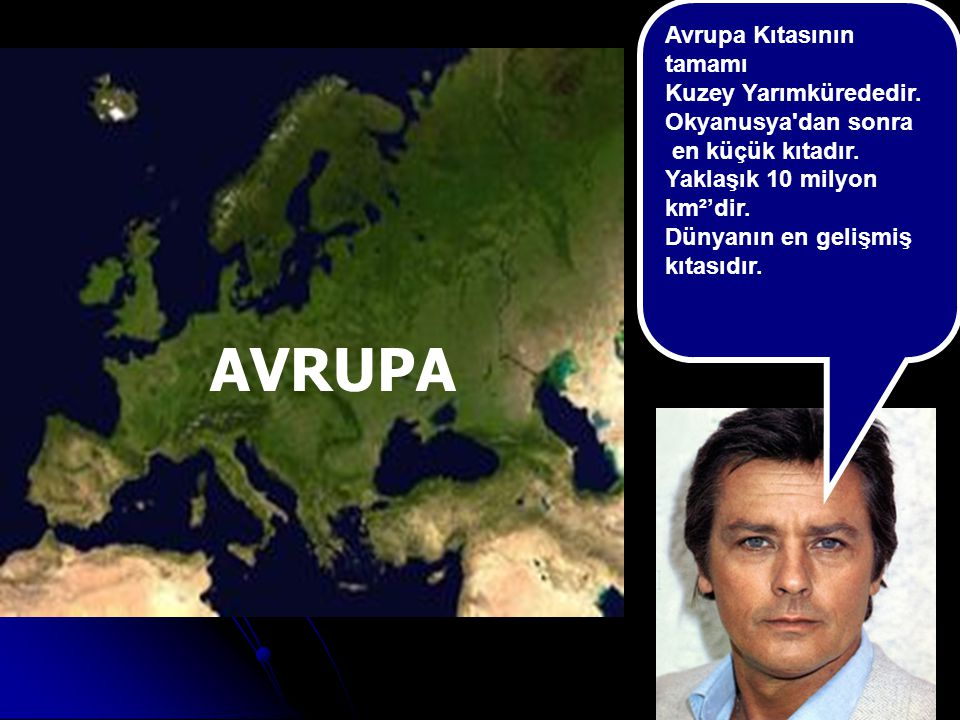 AVRUPA Avrupa Kıtasının tamamı Kuzey Yarımkürededir. Okyanusya'dan sonra en küçük kıtadır. Yaklaşık 10 milyon km²'dir. Dünyanın en gelişmiş kıtasıdır.