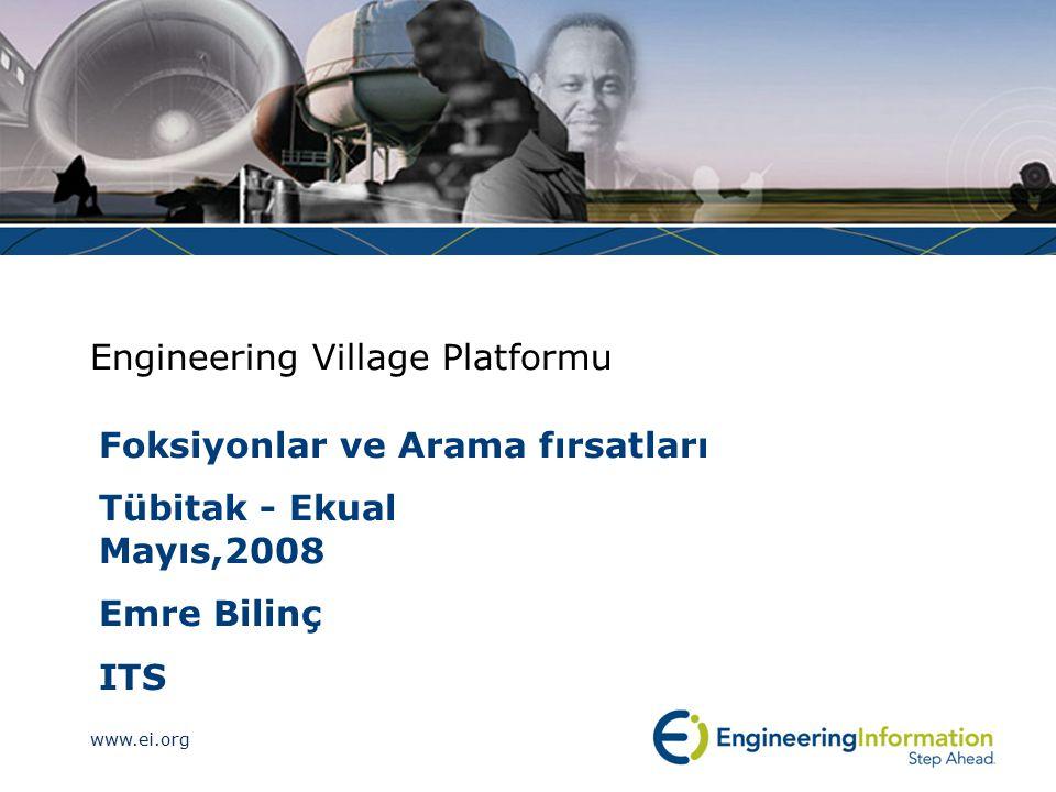 www.ei.org Engineering Village hakkında www.engineeringvillage.com Mühendislerin bilgi ihtiyacını karşılayan web- tabanlı öncü keşif platformu Bibliyografik veritabanları Referans veritabanları Patent veritabanları Mühendislik haberleri ve daha fazlası