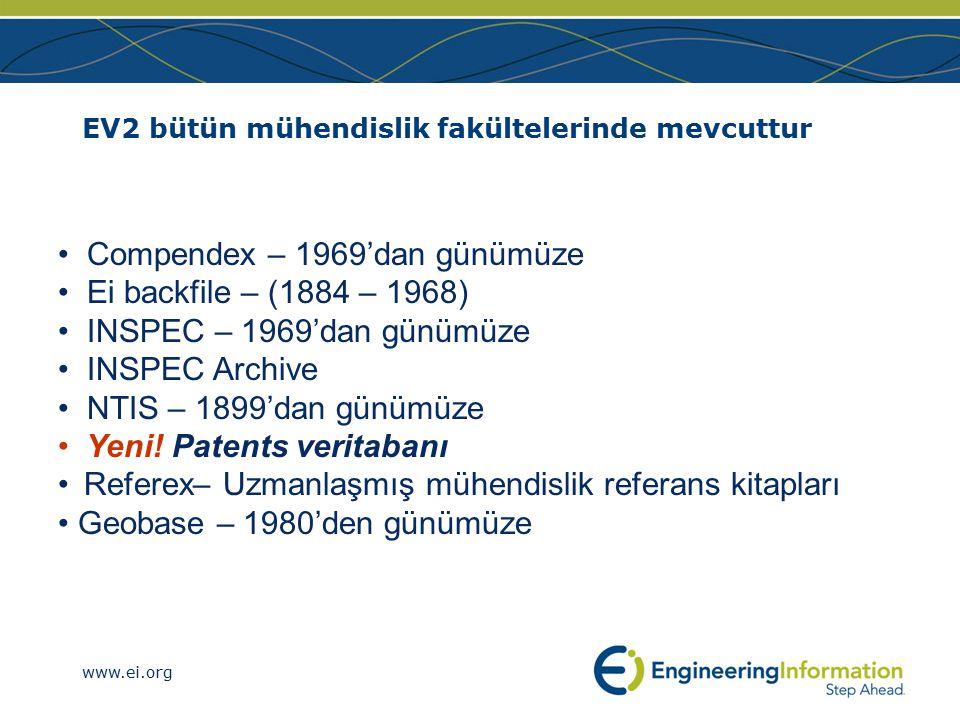 www.ei.org EV2 bütün mühendislik fakültelerinde mevcuttur Compendex – 1969'dan günümüze Ei backfile – (1884 – 1968) INSPEC – 1969'dan günümüze INSPEC Archive NTIS – 1899'dan günümüze Yeni.
