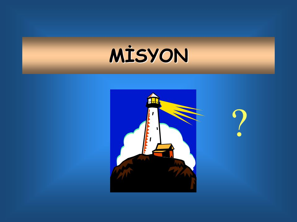 MİSYON ?