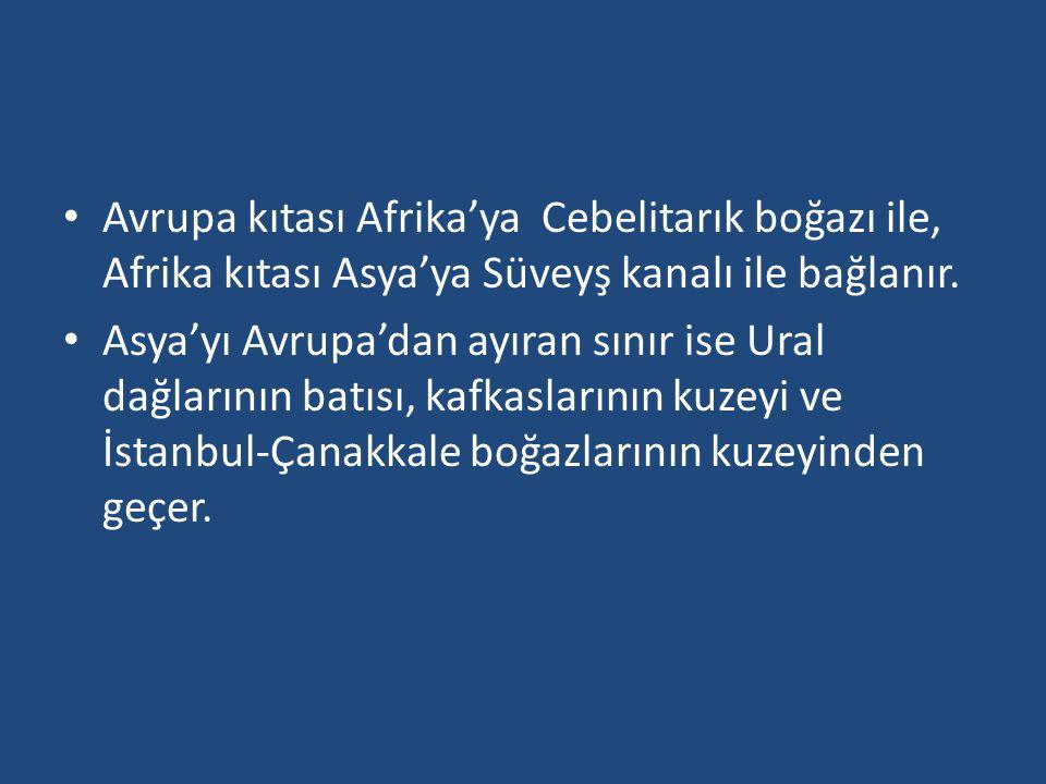 Avrupa kıtası Afrika'ya Cebelitarık boğazı ile, Afrika kıtası Asya'ya Süveyş kanalı ile bağlanır. Asya'yı Avrupa'dan ayıran sınır ise Ural dağlarının