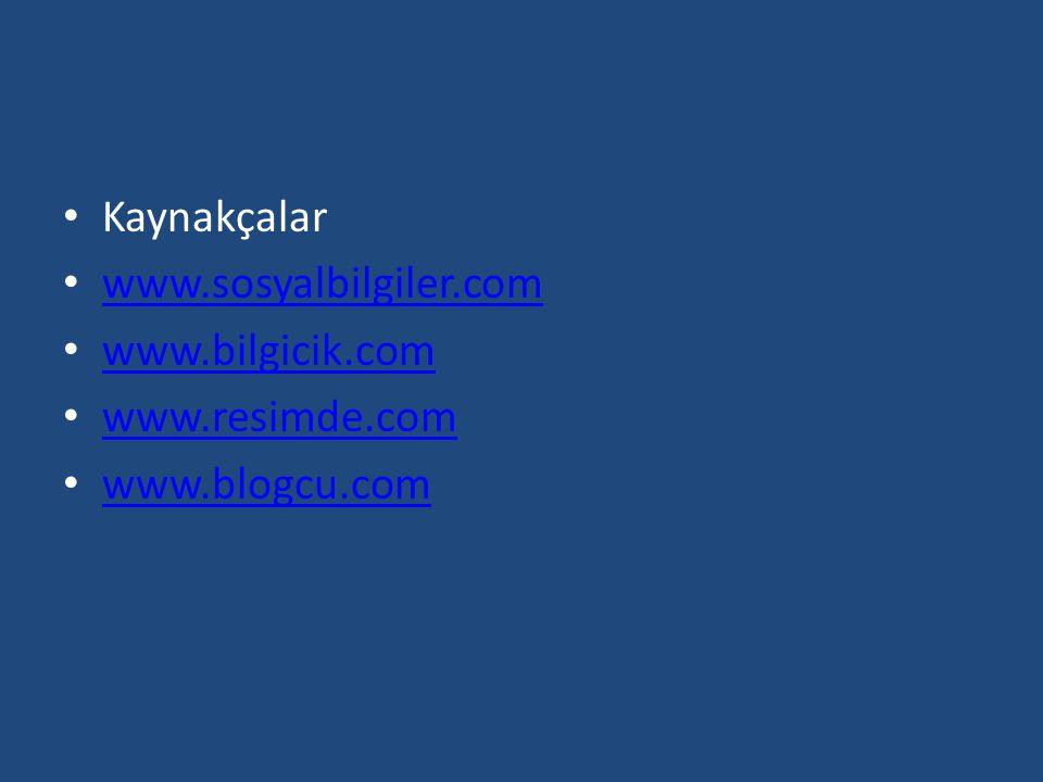 Kaynakçalar www.sosyalbilgiler.com www.bilgicik.com www.resimde.com www.blogcu.com