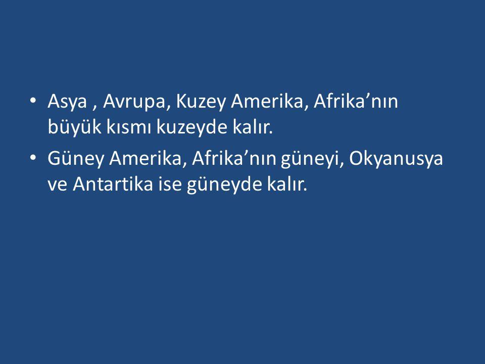 Asya, Avrupa, Kuzey Amerika, Afrika'nın büyük kısmı kuzeyde kalır. Güney Amerika, Afrika'nın güneyi, Okyanusya ve Antartika ise güneyde kalır.