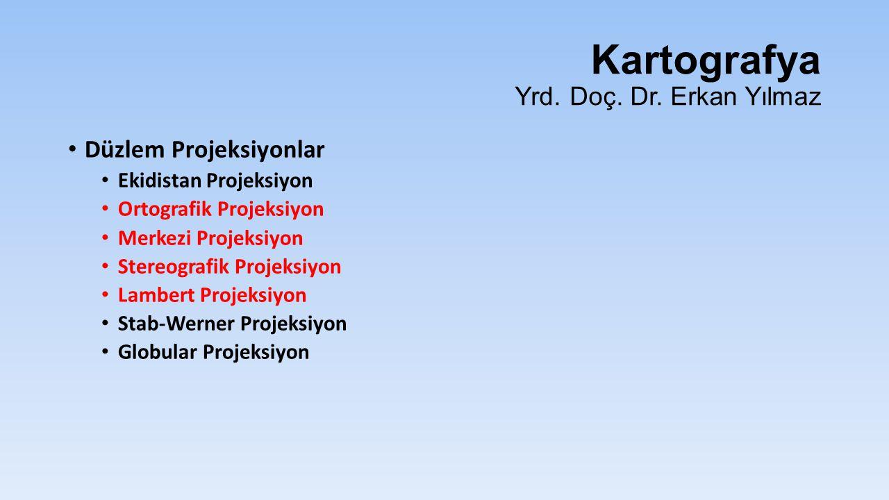 Kartografya Yrd. Doç. Dr. Erkan Yılmaz Düzlem Projeksiyonlar Ekidistan Projeksiyon Ortografik Projeksiyon Merkezi Projeksiyon Stereografik Projeksiyon