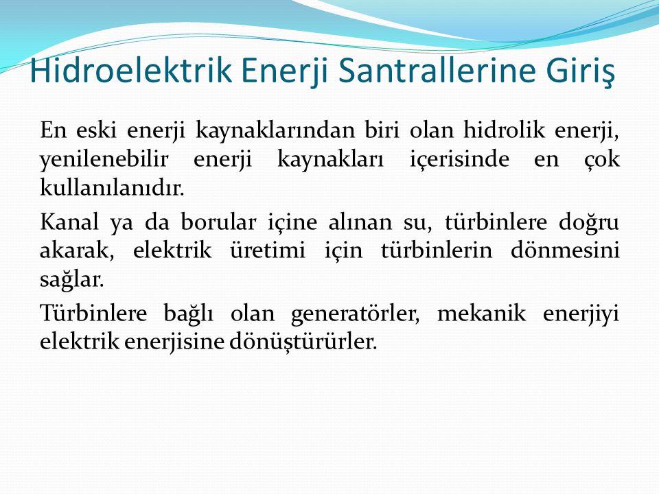 Hidroelektrik Enerji Santrallerine Giriş En eski enerji kaynaklarından biri olan hidrolik enerji, yenilenebilir enerji kaynakları içerisinde en çok ku