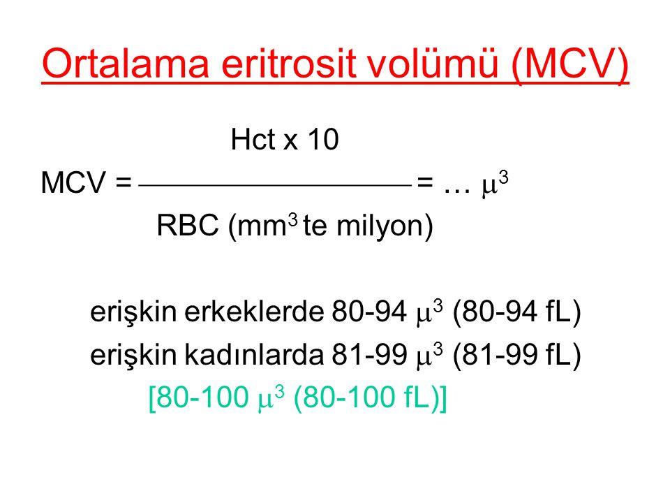 Ortalama eritrosit volümü (MCV) Hct x 10 MCV =  = …  3 RBC (mm 3 te milyon) erişkin erkeklerde 80-94  3 (80-94 fL) erişkin kadınlarda 81-99