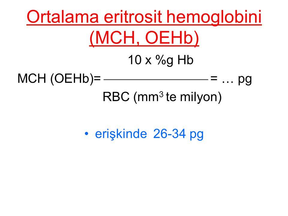 Ortalama eritrosit hemoglobini (MCH, OEHb) 10 x %g Hb MCH (OEHb)=  = … pg RBC (mm 3 te milyon) erişkinde 26-34 pg