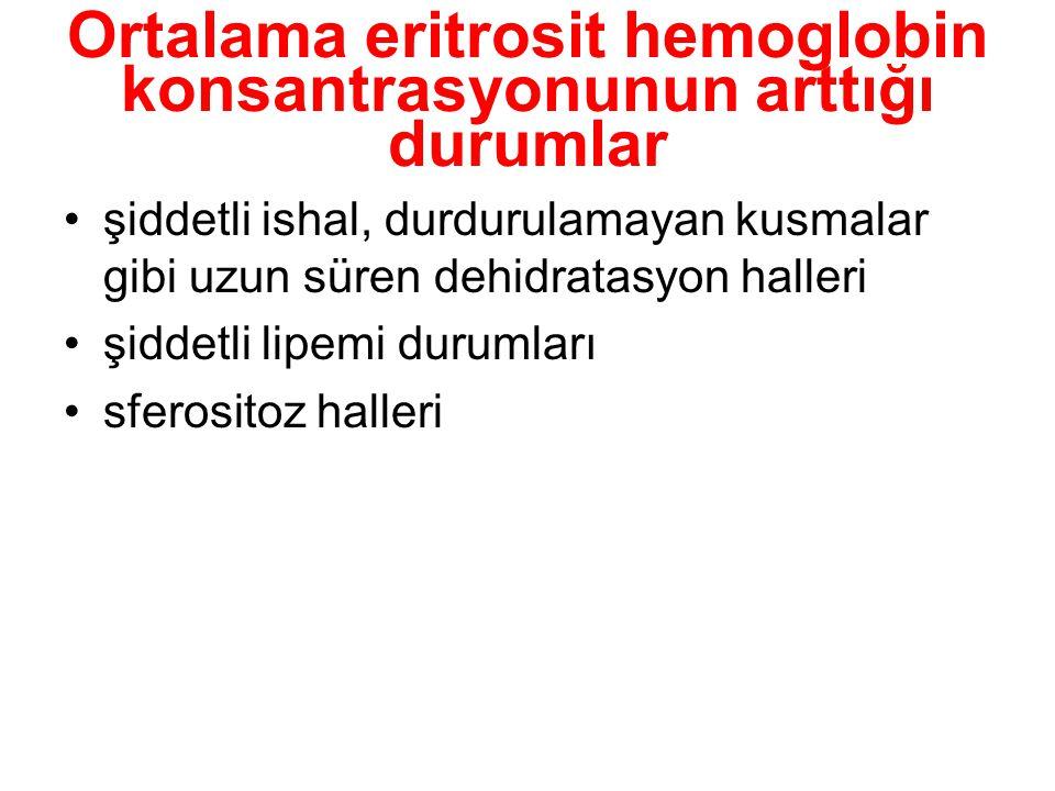 Ortalama eritrosit hemoglobin konsantrasyonunun arttığı durumlar şiddetli ishal, durdurulamayan kusmalar gibi uzun süren dehidratasyon halleri şiddetl