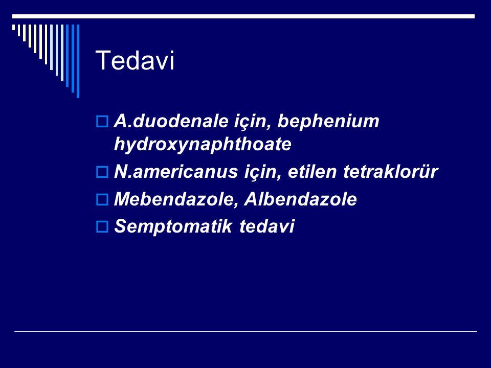 Tedavi  A.duodenale için, bephenium hydroxynaphthoate  N.americanus için, etilen tetraklorür  Mebendazole, Albendazole  Semptomatik tedavi