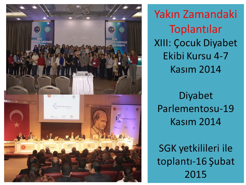 Yakın Zamandaki Toplantılar XIII: Çocuk Diyabet Ekibi Kursu 4-7 Kasım 2014 Diyabet Parlementosu-19 Kasım 2014 SGK yetkilileri ile toplantı-16 Şubat 20