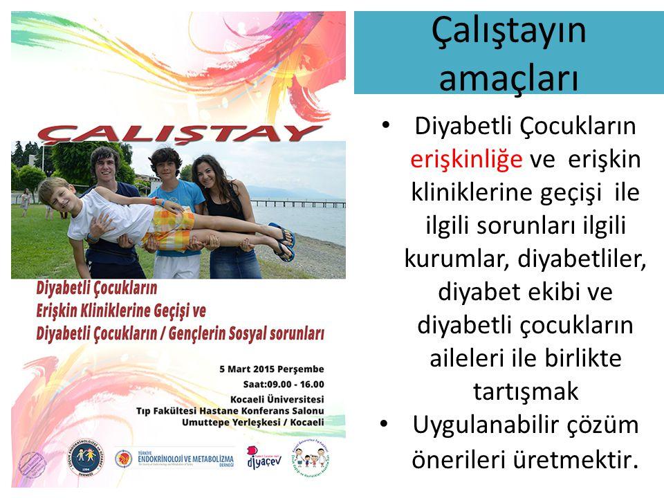 Çalıştayın amaçları Diyabetli Çocukların erişkinliğe ve erişkin kliniklerine geçişi ile ilgili sorunları ilgili kurumlar, diyabetliler, diyabet ekibi