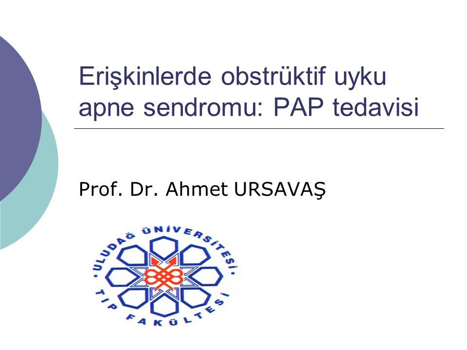 Erişkinlerde obstrüktif uyku apne sendromu: PAP tedavisi Prof. Dr. Ahmet URSAVAŞ