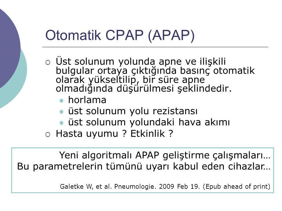 Otomatik CPAP (APAP)  Üst solunum yolunda apne ve ilişkili bulgular ortaya çıktığında basınç otomatik olarak yükseltilip, bir süre apne olmadığında düşürülmesi şeklindedir.