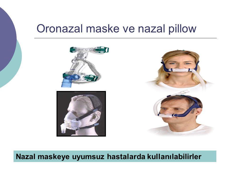Oronazal maske ve nazal pillow Nazal maskeye uyumsuz hastalarda kullanılabilirler