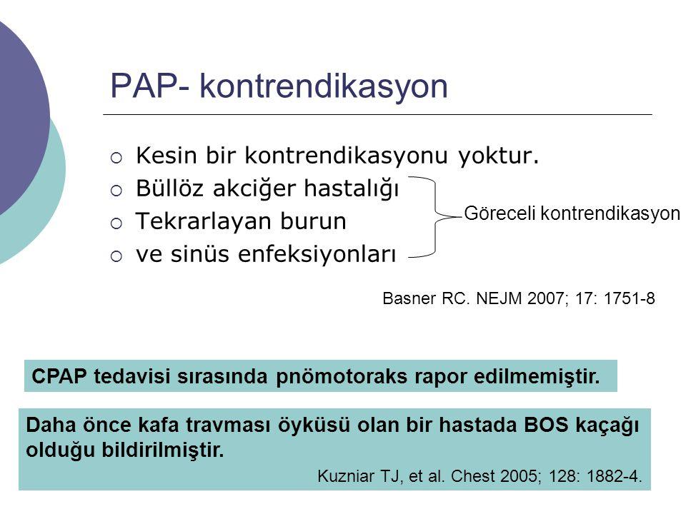 PAP- kontrendikasyon  Kesin bir kontrendikasyonu yoktur.