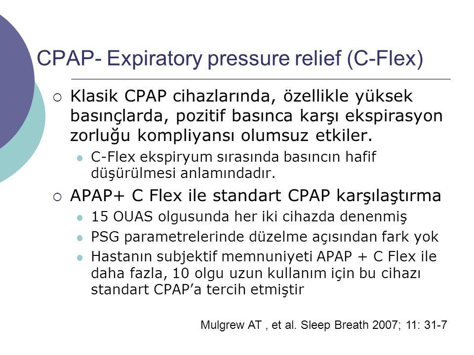 CPAP- Expiratory pressure relief (C-Flex)  Klasik CPAP cihazlarında, özellikle yüksek basınçlarda, pozitif basınca karşı ekspirasyon zorluğu kompliyansı olumsuz etkiler.