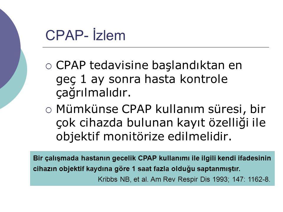 CPAP- İzlem  CPAP tedavisine başlandıktan en geç 1 ay sonra hasta kontrole çağrılmalıdır.