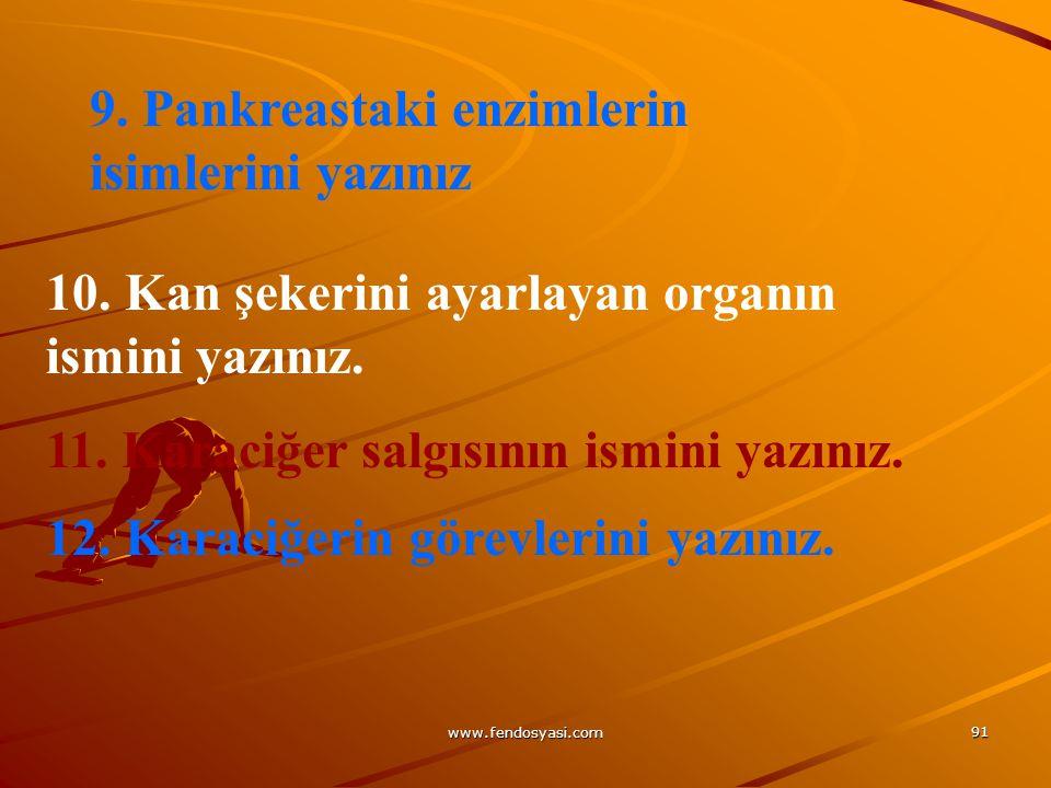 www.fendosyasi.com 91 9. Pankreastaki enzimlerin isimlerini yazınız 10. Kan şekerini ayarlayan organın ismini yazınız. 11. Karaciğer salgısının ismini