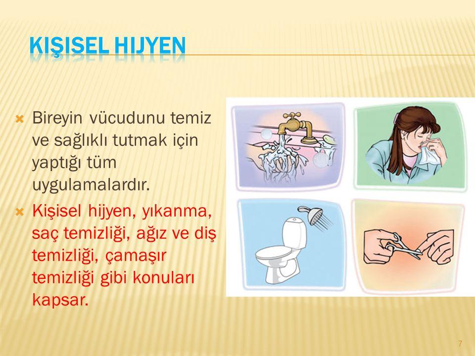  Bireyin vücudunu temiz ve sağlıklı tutmak için yaptığı tüm uygulamalardır.  Kişisel hijyen, yıkanma, saç temizliği, ağız ve diş temizliği, çamaşır