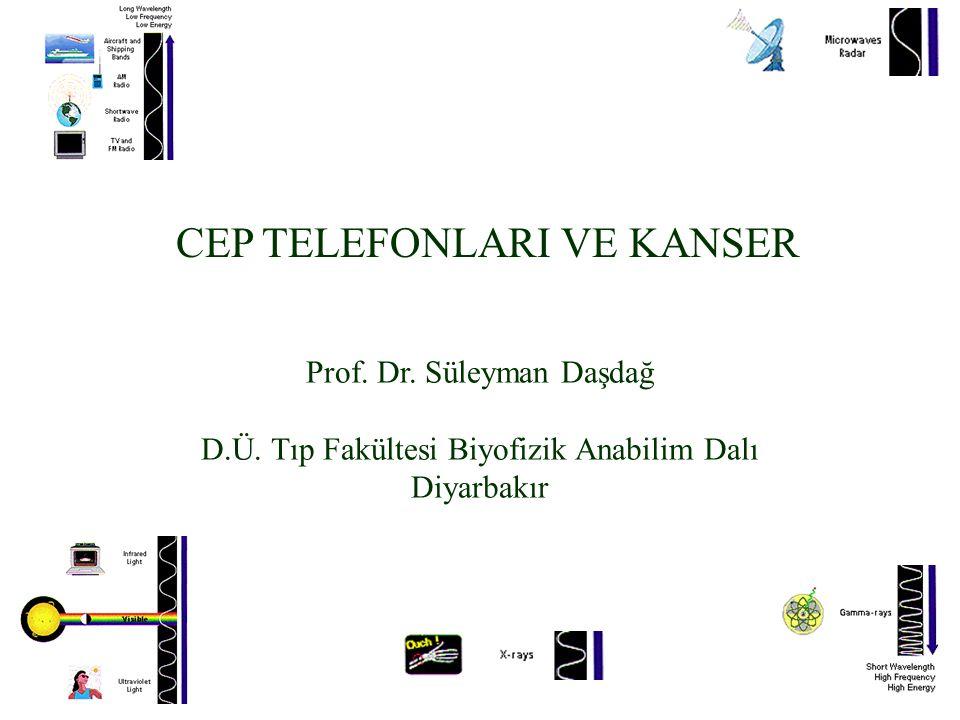CEP TELEFONLARI VE KANSER Prof.Dr. Süleyman Daşdağ D.Ü.