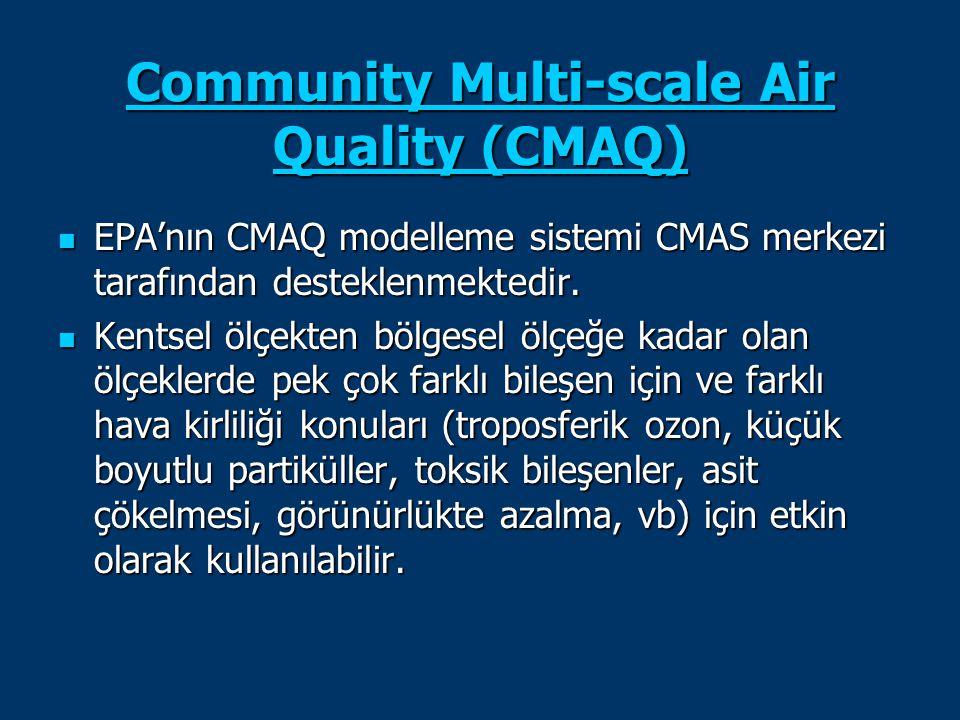 Community Multi-scale Air Quality (CMAQ) Community Multi-scale Air Quality (CMAQ) EPA'nın CMAQ modelleme sistemi CMAS merkezi tarafından desteklenmekt