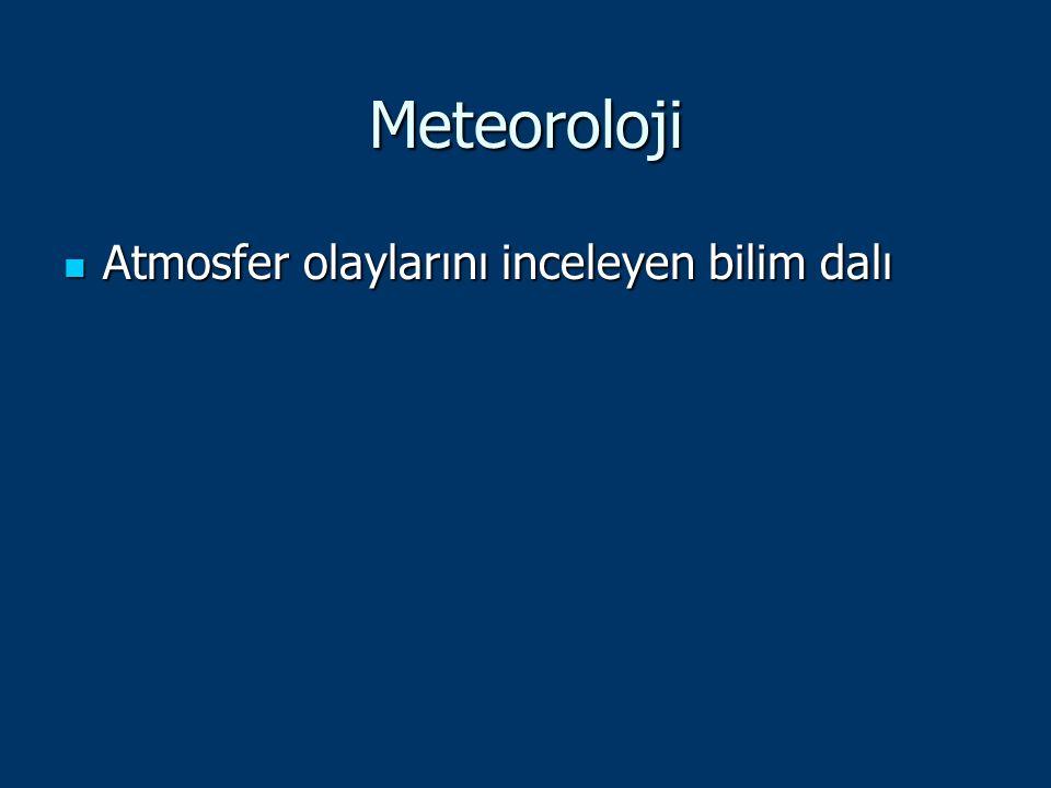 Meteoroloji Atmosfer olaylarını inceleyen bilim dalı Atmosfer olaylarını inceleyen bilim dalı