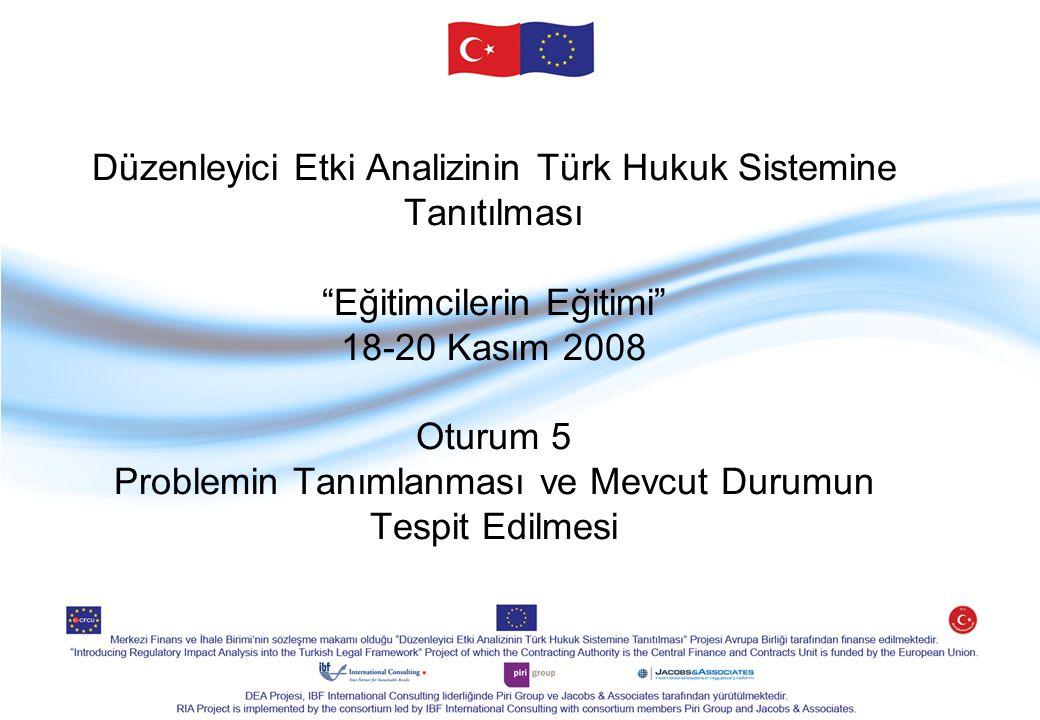 """Düzenleyici Etki Analizinin Türk Hukuk Sistemine Tanıtılması """"Eğitimcilerin Eğitimi"""" 18-20 Kasım 2008 Oturum 5 Problemin Tanımlanması ve Mevcut Durumu"""