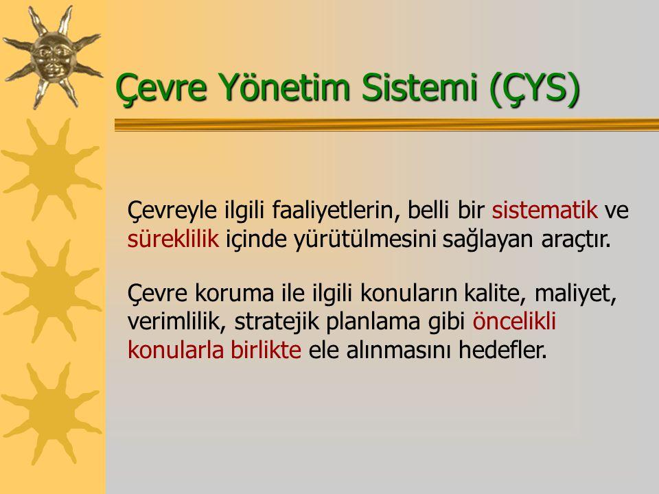 Çevre Yönetim Sistemi (ÇYS) Çevreyle ilgili faaliyetlerin, belli bir sistematik ve süreklilik içinde yürütülmesini sağlayan araçtır.