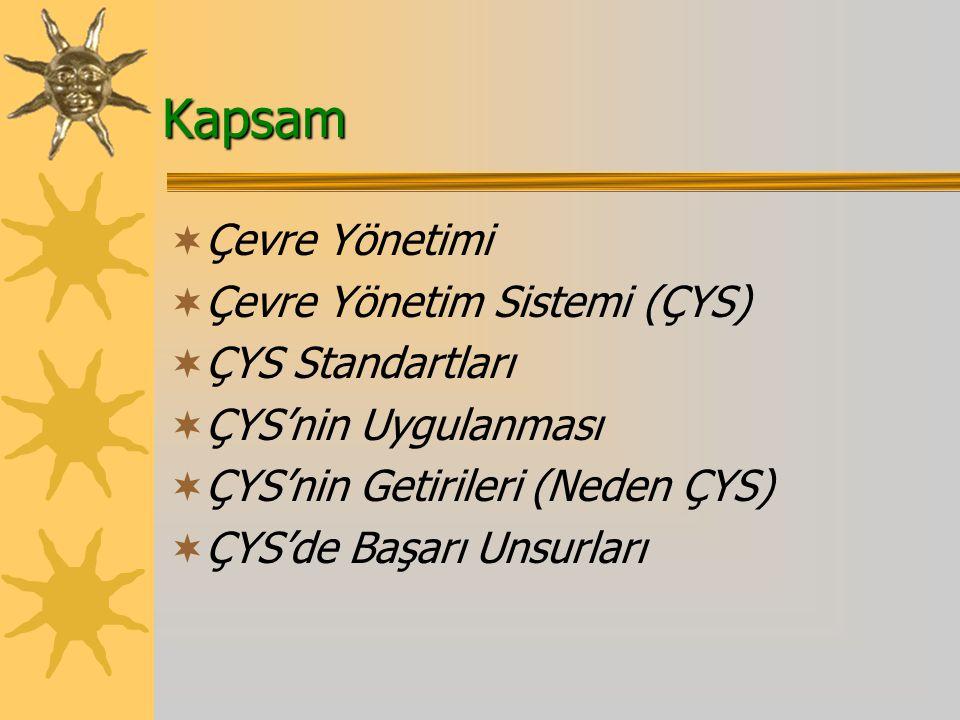 Kapsam  Çevre Yönetimi  Çevre Yönetim Sistemi (ÇYS)  ÇYS Standartları  ÇYS'nin Uygulanması  ÇYS'nin Getirileri (Neden ÇYS)  ÇYS'de Başarı Unsurları