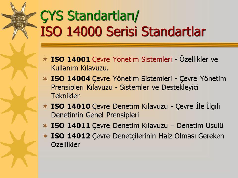 ÇYS Standartları/ ISO 14000 Serisi Standartlar  ISO 14001 Çevre Yönetim Sistemleri - Özellikler ve Kullanım Kılavuzu.