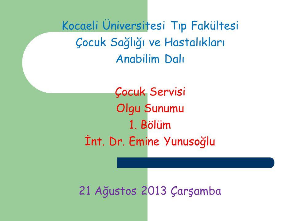 Kocaeli Üniversitesi Tıp Fakültesi Çocuk Sağlığı ve Hastalıkları Anabilim Dalı Çocuk Servisi Olgu Sunumu 1.