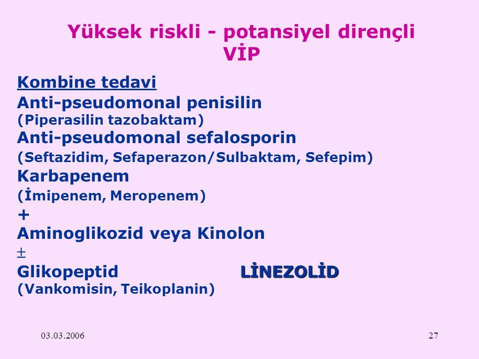 03.03.200627 Yüksek riskli - potansiyel dirençli VİP Kombine tedavi Anti-pseudomonal penisilin (Piperasilin tazobaktam) Anti-pseudomonal sefalosporin