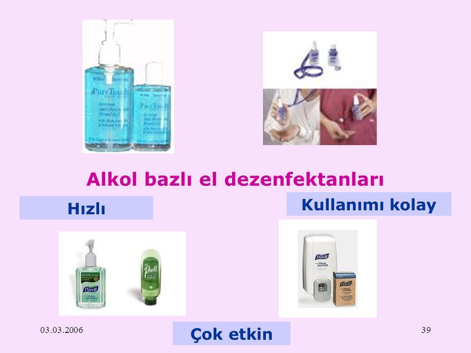 03.03.200639 Alkol bazlı el dezenfektanları Hızlı Kullanımı kolay Çok etkin