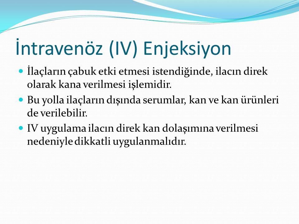 İntravenöz (IV) Enjeksiyon İlaçların çabuk etki etmesi istendiğinde, ilacın direk olarak kana verilmesi işlemidir. Bu yolla ilaçların dışında serumlar