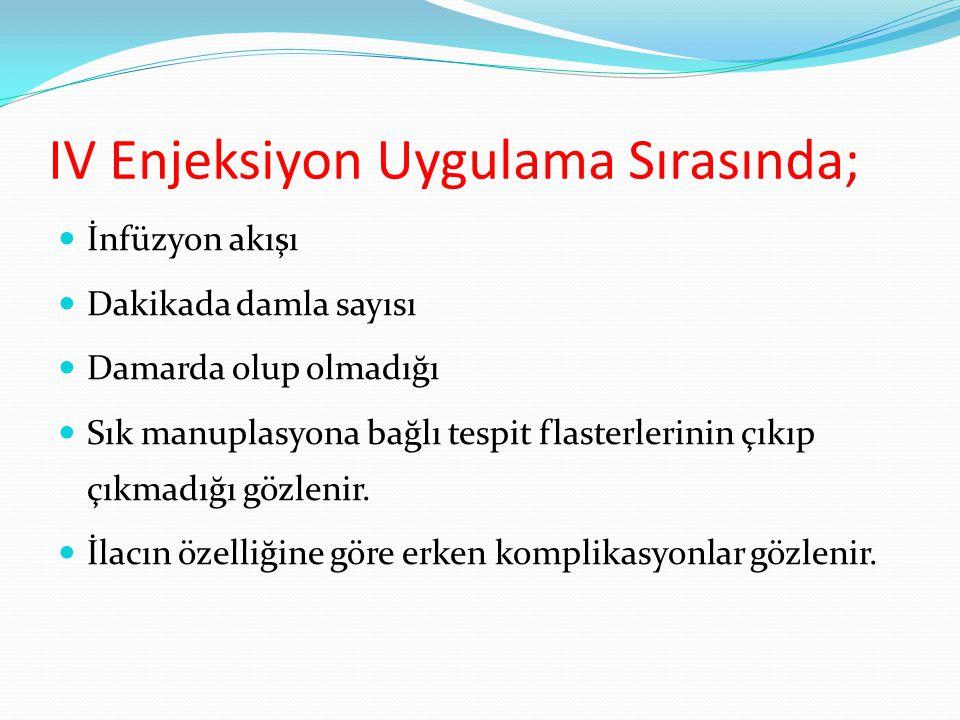 IV Tedavinin Komlikasyonları Enfeksiyon belirtilerin oluşmaya başlaması (ağrı, ateş, ödem, kızarıklık, hassasiyet) İnfiltrasyon (ağrı, ödem, kızarıklık, hassasiyet) Flebit (ven boyunca enf.