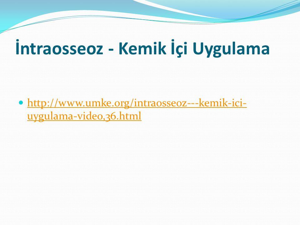 İntraosseoz - Kemik İçi Uygulama http://www.umke.org/intraosseoz---kemik-ici- uygulama-video,36.html http://www.umke.org/intraosseoz---kemik-ici- uygu