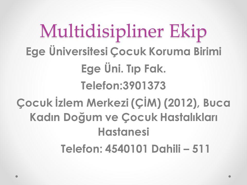 Multidisipliner Ekip Ege Üniversitesi Çocuk Koruma Birimi Ege Üni. Tıp Fak. Telefon:3901373 Çocuk İzlem Merkezi (ÇİM) (2012), Buca Kadın Doğum ve Çocu