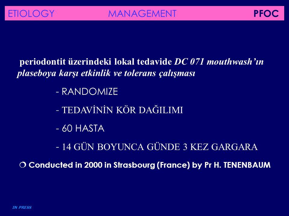 periodontit üzerindeki lokal tedavide DC 071 mouthwash'ın plaseboya karşı etkinlik ve tolerans çalışması  Conducted in 2000 in Strasbourg (France) by