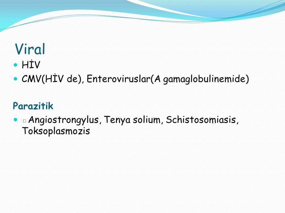 Viral HİV CMV(HİV de), Enteroviruslar(A gamaglobulinemide) Parazitik ▫Angiostrongylus, Tenya solium, Schistosomiasis, Toksoplasmozis