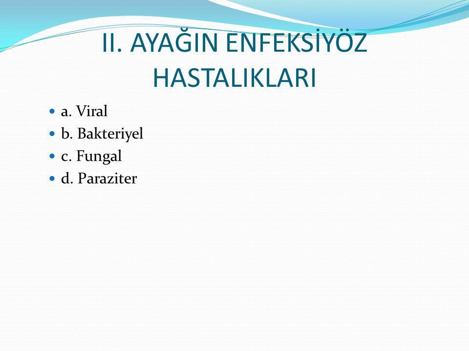II. AYAĞIN ENFEKSİYÖZ HASTALIKLARI a. Viral b. Bakteriyel c. Fungal d. Paraziter