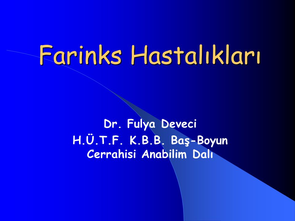 Farinks Hastalıkları Dr. Fulya Deveci H.Ü.T.F. K.B.B. Baş-Boyun Cerrahisi Anabilim Dalı