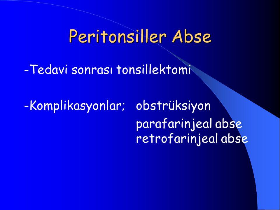 Peritonsiller Abse -Tedavi sonrası tonsillektomi -Komplikasyonlar; obstrüksiyon parafarinjeal abse retrofarinjeal abse