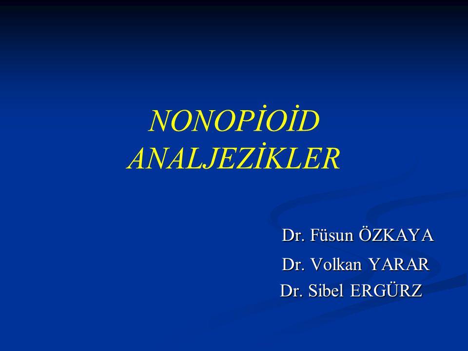 NONOPİOİD ANALJEZİKLER Dr.Füsun ÖZKAYA Dr. Füsun ÖZKAYA Dr.